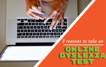Diagnosing Dyslexia - 3 Reasons to take an Online Dyslexia Test